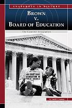 Brown v. Board of Education : the case for integration