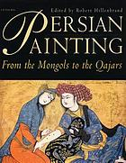 Persian painting : from the Mongols to the Qajars : studies in honour of Basil W. Robinson