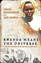 Rwanda means the universe : a native's memoir of blood and bloodlines