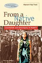 From a native daughter : colonialism and sovereignty in Hawaiʻi