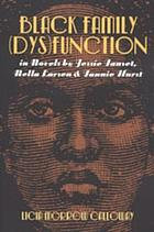 Black family (dys)function in novels by Jessie Fauset, Nella Larsen, & Fannie Hurst