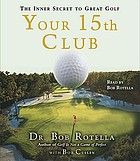 Your 15th club : the inner secret to great golf