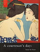 A courtesan's day : hour by hour
