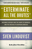 """Exterminate all the brutes"" : one man's odyssey into the heart of darkness and the origins of European genocide"