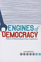 Engines of democracy : politics and policymaking in state legislatures