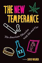 The new temperance : the American obsession with sin and vice