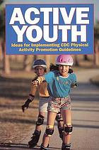Active youth : ideas for implementing CDC physical activity promotion guidelines
