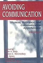 Avoiding communication : shyness, reticence, and communication apprehension