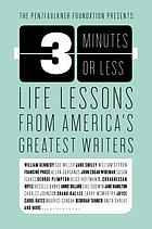 Three minutes or less : life lessons from America's greatest writers