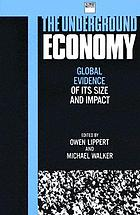 The underground economy : global evidence of its size and impact