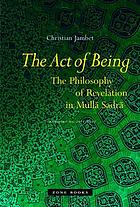 The act of being : the philosophy of revelation in Mullā Sadrā
