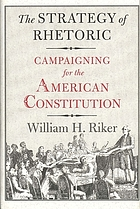 The strategy of rhetoric : campaigning for the American Constitution