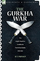 The Gurkha War : the Anglo-Nepalese conflict in North East India, 1814-1816