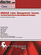 Oracle index management secrets : top Oracle experts discuss index management techniques