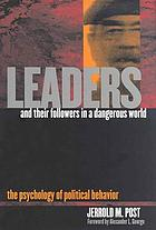 Leaders and their followers in a dangerous world : the psychology of political behavior