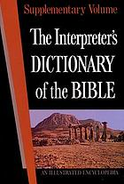 The Interpreter's dictionary of the Bible : an illustrated encyclopedia identifying and explaining all proper names and significant terms and subjects in the Holy Scriptures, including the Apocrypha, with attention to archaeological discoveries and researches into the life and faith of ancient times