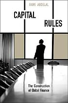 Capital rules : the construction of global finance