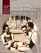 20th century physics : essays and recollections : a selection of historical writings
