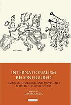 Internationalism reconfigured transnational ideas and movements between the World Wars