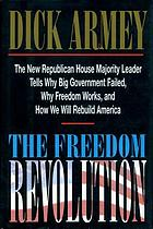 Freedom revolution : the new Republican majority leader tells why big government failed, why freedom works, and how we will rebuild America