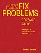 Helping students fix problems and avoid crises : an easy-to-use intervention resource for grades 1-4
