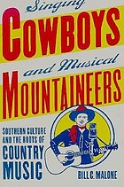 Singing cowboys and musical mountaineers : southern culture and the roots of country music
