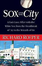 Sox and the city a fan's love affair with the White Sox from the heartbreak of '67 to the Wizards of Oz