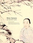 New songs on ancient tunes : 19th-20th century Chinese paintings and calligraphy from the Richard Fabian collection
