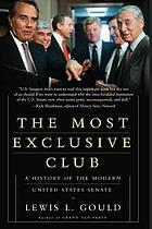 The most exclusive club : a history of the modern United States Senate