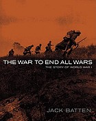 The war to end all wars : the story of World War I