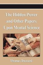 The hidden power : and other papers on mental science