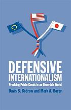 Defensive internationalism providing public goods in an uncertain world