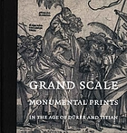 Grand scale : monumental prints in the age of Dürer and Titian