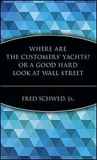 Where are the customers' yachts?, or, A good hard look at Wall Street