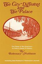 The City Different and the palace : the Palace of the Governors, its role in Santa Fe history, including Jesse Nusbaum's restoration journals