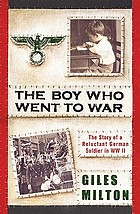 The boy who went to war : the story of a reluctant German soldier in WWII