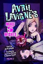 Avril Lavigne's Make 5 wishes : starring Avril Lavigne