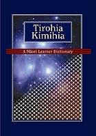 Tirohia kimihia : a Māori learner dictionary