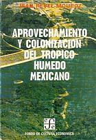 Aprovechamiento y colonización del trópico húmedo mexicano : la vertiente del Golfo y del Caribe