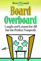 Board overboard : laughs and lessons for all but the perfect nonprofit
