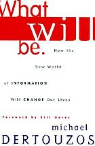 What will be : how the new world of information will change our lives