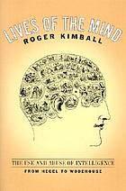 Lives of the mind : the use and abuse of intelligence from Hegel to Wodehouse