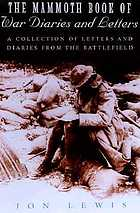 The mammoth book of war diaries and letters : life on the battlefield in the words of the ordinary soldier, 1775-1991