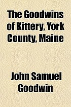 The Goodwins of Kittery, York County, Maine