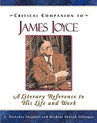 Critical companion to James Joyce : a literary reference to his life and work