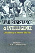 War, resistance, and intelligence : essays in honour of M.R.D. Foot