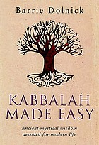 Kabbalah made easy : ancient mystical wisdom decoded for modern life