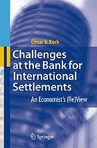 Challenges at the Bank for International Settlements : an economist's (re)view