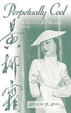 Perpetually cool : the many lives of Anna May Wong (1905-1961)