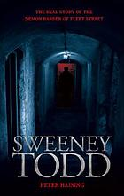 Sweeney Todd : the real story of the demon barber of Fleet Street